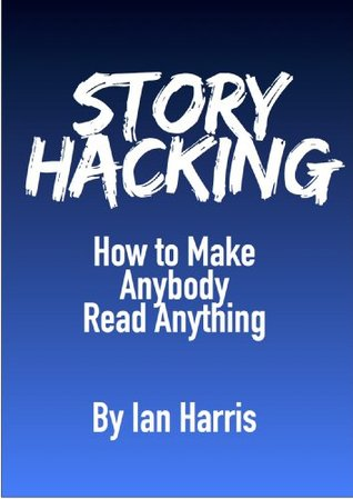 Story Hacking: How to Make Anybody Read Anything