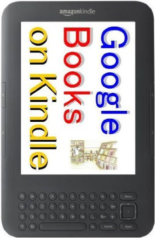 """Google Books on Kindle"" How to read Public Domain Free eBooks in Google Books on Kindle. - Convert Google eBooks into Amazon Kindle Format by Windows, ... in Google Books on Kindle. - TKP 0021 -"