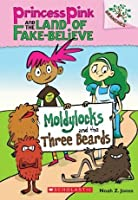 Moldylocks and the Three Beards (Princess Pink and the Land of Fake-Believe #1)