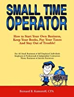 Small Time Operator: How to Start Your Own Small Business, Keep Your Books, Pay Your Taxes, and Stay Out of Trouble!