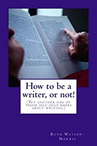 How to be a writer, or not!