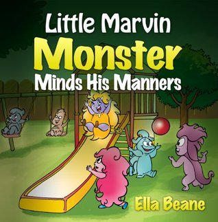 Little Marvin Monster - Minds His Manners: Children's Monster Books for Ages 2-4 (Little Marvin Monster (Children's Monster Books for 2-4))