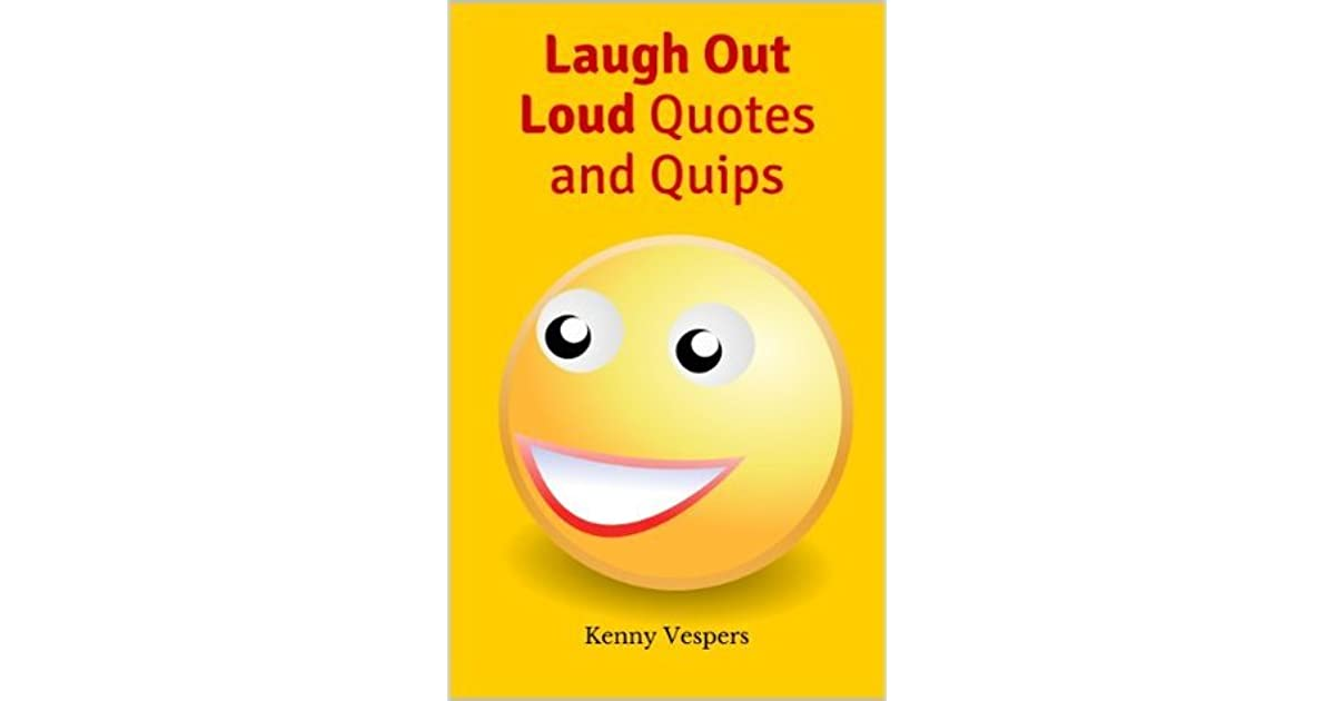 Laugh Out Loud Quotes And Quips By Kenny Vespers