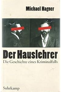 Der Hauslehrer: Die Geschichte eines Kriminalfalls. Erziehung, Sexualität und Medien um 1900