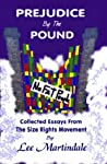 Prejudice By The Pound: Collected Essays From The Size Rights Movement