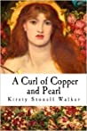 A Curl of Copper and Pearl by Kirsty Stonell Walker