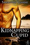 Kidnapping Cupid by Samantha Lehane