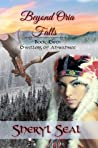 Beyond Oria Falls (Dwellers of Ahwahnee, #2)