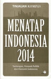 Menatap Indonesia 2014: Tantangan, Prospek Politik dan Ekonomi Indonesia