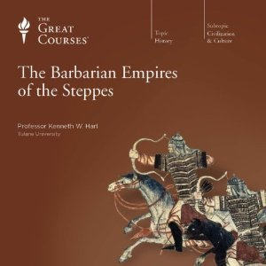 The Great Courses - The Barbarian Empires of the Steppes - Kenneth W. Harl, Ph.D.