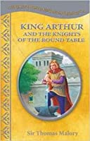 King Arthur and the Knights of the Round Table (Treasury of Illustrated Classics Storybook Collection)