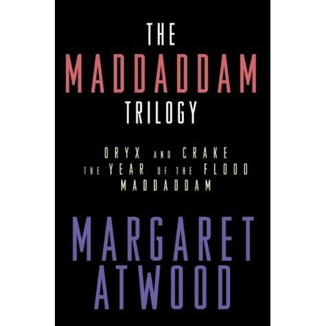 The MaddAddam Trilogy: Oryx and Crake; The Year of the