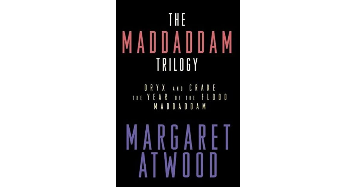 The MaddAddam Trilogy: Oryx And Crake / The Year Of The
