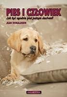 Pies i człowiek: Jak żyć zgodnie pod jednym dachem