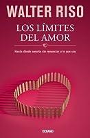Los límites del amor: Hasta donde amarte sin renunciar a lo que soy (Biblioteca Walter Riso)