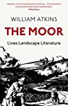 The Moor: Lives, Landscape, Literature