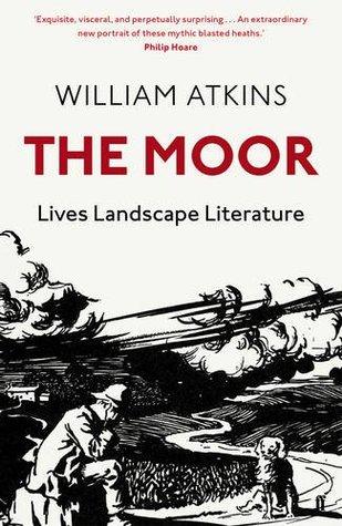 The Moor: Lives, Landscape, Literature