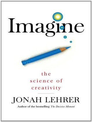 Imagine: The Art and Science of Creativity