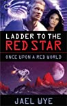 Ladder to the Red Star (Once Upon a Red World, #2)