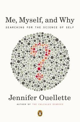 Me Myself And Why Searching For The Science Of Self By Jennifer
