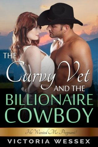 The Curvy Vet and the Billionaire Cowboy by Victoria Wessex