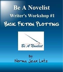 Basic Fiction Plotting (Be A Novelist Writer's Workshop)