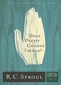 Does Prayer Change Things? (Crucial Questions, #3)