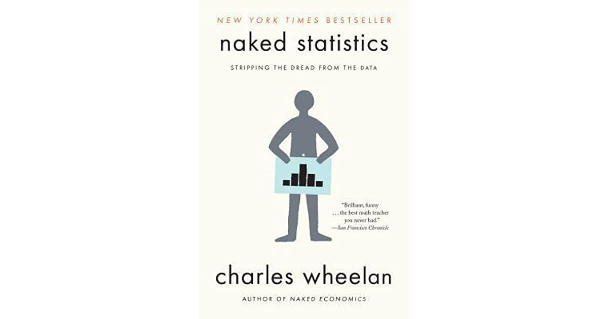 Naked Statistics. Stripping the Dread from the Data by
