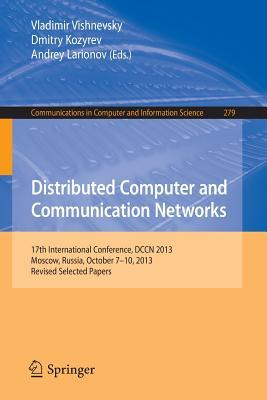 Distributed Computer and Communication Networks: 17th International Conference, Dccn 2013, Moscow, Russia, October 7-10, 2013. Revised Selected Papers