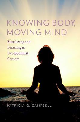 Knowing Body, Moving Mind: Ritualizing and Learning at Two Buddhist Centers