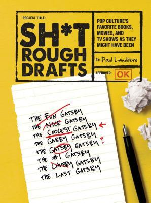 Sh*t Rough Drafts: Pop Culture's Favorite Books, Movies, and TV Shows as They Might Have Been