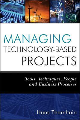 Managing Technology-Based Projects  Tools, Techniques, People and Business Processes