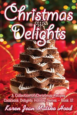 Christmas Delights Cookbook: A Collection of Christmas Recipes