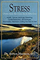 Stress: Overcoming Real-Life Issues with God: Finances, Health, Marriage, Parenting, Careers, Employment, Workplace Violence, Eating Disorders, Grief
