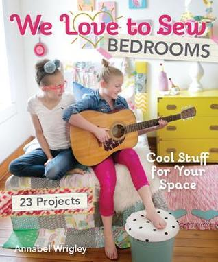 We Love to Sew - Bedrooms 23 Projects - Cool Stuff for Your Space