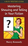 Mastering Showing and Telling in Your Fiction (Busy Writer's Guides, #4)