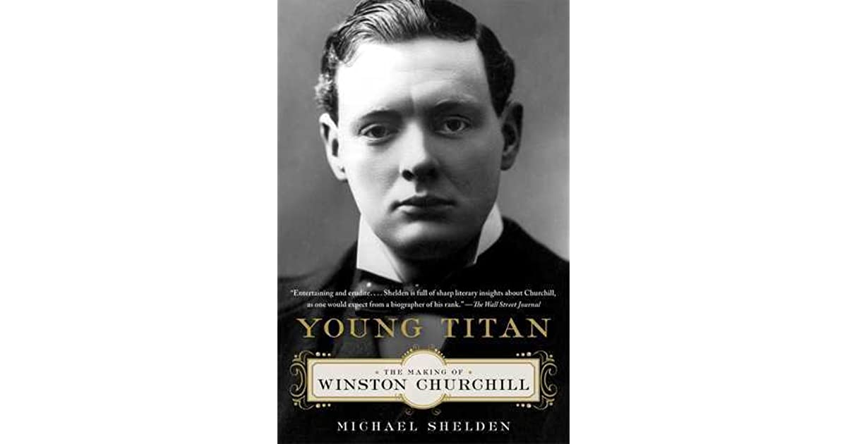young titan the making of winston churchill by michael shelden