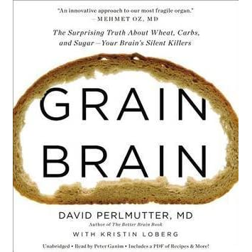 Grain Brain: The Surprising Truth about Wheat, Carbs, and