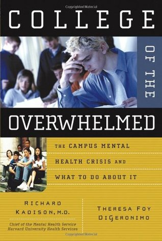 Read College Of The Overwhelmed The Campus Mental Health Crisis And What To Do About It By Richard Kadison
