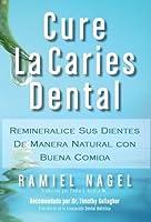 Cure La Caries Dental: Remineralice las Caries y Repare sus Dientes