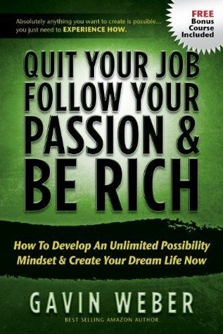 quit your job and follow your passion and be rich