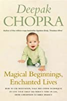 Magical Beginnings, Enchanted Lives: How to use meditation, yoga and other techniques to give your child the perfect start in life, from conception to early Infancy