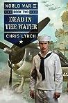 Dead in the Water (World War II, #2)