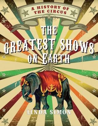 The Greatest Shows on Earth A History of the Circus