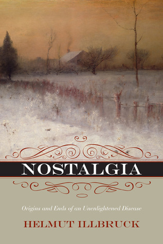 Nostalgia: Origins and Ends of an Unenlightened Disease