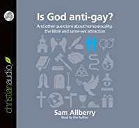 Is God anti-gay?: And other questions about homosexuality, the Bible and same-sex attraction (Questions Christians Ask)
