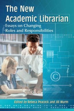 The New Academic Librarian: Essays on Changing Roles and Responsibilities