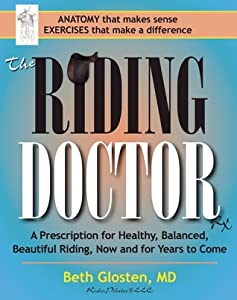 The Riding Doctor: A Prescription for Healthy, Balanced, and Beautiful Riding, Now and for Years to Come