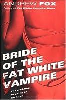 Bride of the Fat White Vampire (#2)