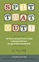 Spit That Out! The Overly Informed Parent's Guide to Raising Children in the Age of Environmental Guilt